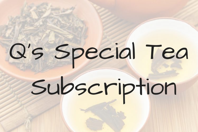 Birthday Giveaway 2017 Day Seven: Q's Special Tea Subscription